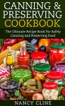 Canning & Preserving Cookbook: The Ultimate Recipe Book For Safely Canning and Preserving Food - Nancy Cline