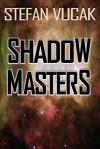 Shadow Masters - Shadow Gods Saga: Book Four - Stefan Vucak
