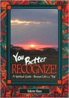 You Better Recognize! A Spiritual Guide - Because Life's a Trip - Valerie Rose, Judith Hence