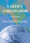 EARTH'S AMBASSADOR: The Beginning - David Eggleston