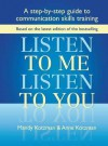 Listen to Me, Listen to You: A Step-By-Step Guide to Communication Skills Training - Mandy Kotzman, Anne Kotzman