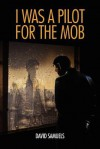 I Was a Pilot for the Mob - David Samuels, Dennis Rogers