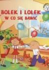 Bolek i Lolek W co sie bawić - Iwona Czarkowska