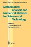 Mathematical Analysis and Numerical Methods for Science and Technology: Volume 1 Physical Origins and Classical Methods - Robert Dautray, J.L. Lions
