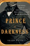 Prince of Darkness: The Untold Story of Jeremiah G. Hamilton, Wall Street's First Black Millionaire - Shane White