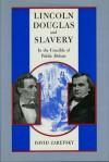 Lincoln, Douglas, and Slavery: In the Crucible of Public Debate - David Zarefsky
