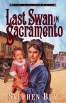 The Last Swan in Sacramento - Stephen Bly