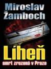 Líheň - Smrt zrozená v Praze - Miroslav Žamboch