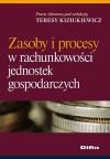 Zasoby i procesy w rachunkowości jednostek gospodarczych - Teresa Kiziukiewicz