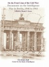 On the Front Lines of the Cold War: Documents on the Intelligence War in Berlin, 1946-1961 - Donald P. Steury