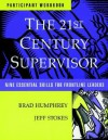 The 21st Century Supervisor, Set Includes: Participant's Workbook and Supervisor 3600 Skill Assessment - Self: Nine Essential Skills for Frontline Leaders - Brad Humphrey, Jeff Stokes
