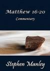 Matthew 16-20 Commentary - Stephen Manley