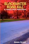 Blackwater Road Kill: A Jamey Hart Adventure - Jimmy Beard