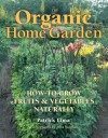 The Organic Home Garden: How to Grow Fruits and Vegetables Naturally - Patrick Lima