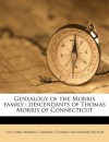 Genealogy of the Morris family: descendants of Thomas Morris of Connecticut - Lucy Ann Morris Carhart, Charles Alexander Nelson