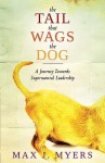 The Tail That Wags The Dog: A Journey Towards Supernatural Leadership - Max J. Myers