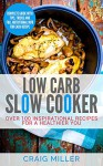 Low Carb: Slow Cooker - Over 100 Inspirational Recipes For A Healthier You - Craig Miller