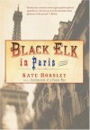 Black Elk in Paris: A Novel - Kate Horsley