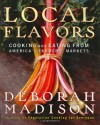 Local Flavors: Cooking and Eating from America's Farmers' Markets - Deborah Madison, Laurie Smith, Patrick McFarlin
