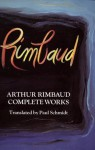 Complete Works - Arthur Rimbaud, Paul Schmidt