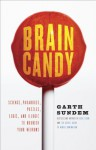 Brain Candy: Science, Paradoxes, Puzzles, Logic, and Illogic to Nourish Your Neurons - Garth Sundem