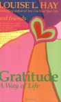 Gratitude: A Way of Life - Louise L. Hay