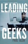 Leading Geeks: How to Manage and Lead the People Who Deliver Technology - Paul Glen, David H. Maister, Warren G. Bennis