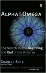 Alpha and Omega: The Search for the Beginning and End of the Universe - Charles Seife