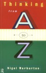 Thinking From A To Z - Nigel Warburton