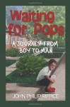 Waiting for Pops: A Journey From Boy to Man - John Philip Riffice, Ann Kempner-Fisher