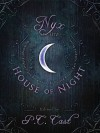 Nyx in the House of Night: Mythology, Folklore and Religion in the PC and Kristin Cast Vampyre Series - P.C. Cast