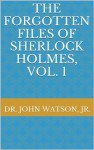 The Forgotten Files of Sherlock Holmes, Vol. 1 - Alan Bauer