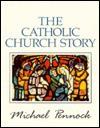 The Catholic Church Story - Michael Pennock, James Hogan