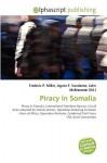 Piracy in Somalia - Agnes F. Vandome, John McBrewster, Sam B Miller II