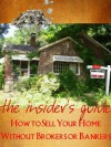 How to Sell Your Home Without Brokers or Bankers (The Insider's Guide-Real Estate) - Linda Moore