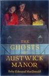 The Ghosts of Austwick Manor - Reby Edmond MacDonald