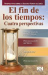 El fin de los tiempos: Cuatro perspectivas - Broadman and Holman Espanol Editorial Staff, Broadman and Holman Espanol Editorial Staff