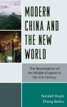Modern China and the New World: The Reemergence of the Middle Kingdom in the Twenty-First Century - Randall Jordan Doyle, Zhang Boshu