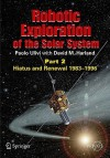 Robotic Exploration of the Solar System, Part 2: Hiatus and Renewal, 1983-1996 - Paolo Ulivi, David M. Harland