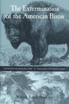 The Extermination of the American Bison - John Mack Faragher, HORNADAY WILLIAM TEM