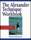 The Alexander Technique Workbook: Your Personal Program for Health, Poise and Fitness (Health workbooks) - Richard Brennan