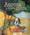 Aurora y la planta de mora - Mariana Jantti, Mariana Jantti, Viviana Bilotti