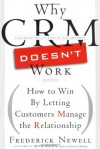 Why CRM Doesn't Work: How to Win By Letting Customers Manage the Relationship - Frederick Newell