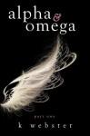 Alpha & Omega - K. Webster