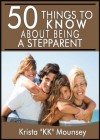 """50 Things to Know About Being a Stepparent: Creating a Happy Blended Family (50 Things to Know Parenting Series Book 3) - Krista """"KK"""" Mounsey, 50 Things To Know"""