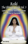Reiki the Ultimate Guide, Vol. 3: Learn New Reiki Aura Attunements Heal Mental & Emotional Issues (Reiki Ultimate Guides) - Steve Murray