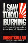 I Saw Tokyo Burning: An Eyewitness Narrative from Pearl Harbor to Hiroshima - Robert Guillain