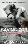 Saving Zoe (Border Crimes Series Book 1): How Far Would You Go For Love (Volume 1) - Eva Winters, Meg Amor