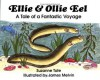 Ellie and Ollie Eel: A Tale of a Fantastic Voyage - Suzanne Tate, James Melvin