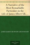 A Narrative of the Most Remarkable Particulars in the Life of James Albert Ukawsaw Gronniosaw, an African Prince, as Related by Himself - James Albert Ukawsaw Gronniosaw